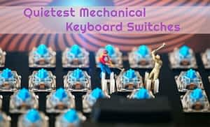 What are the quietest mechanical keyboard switches?